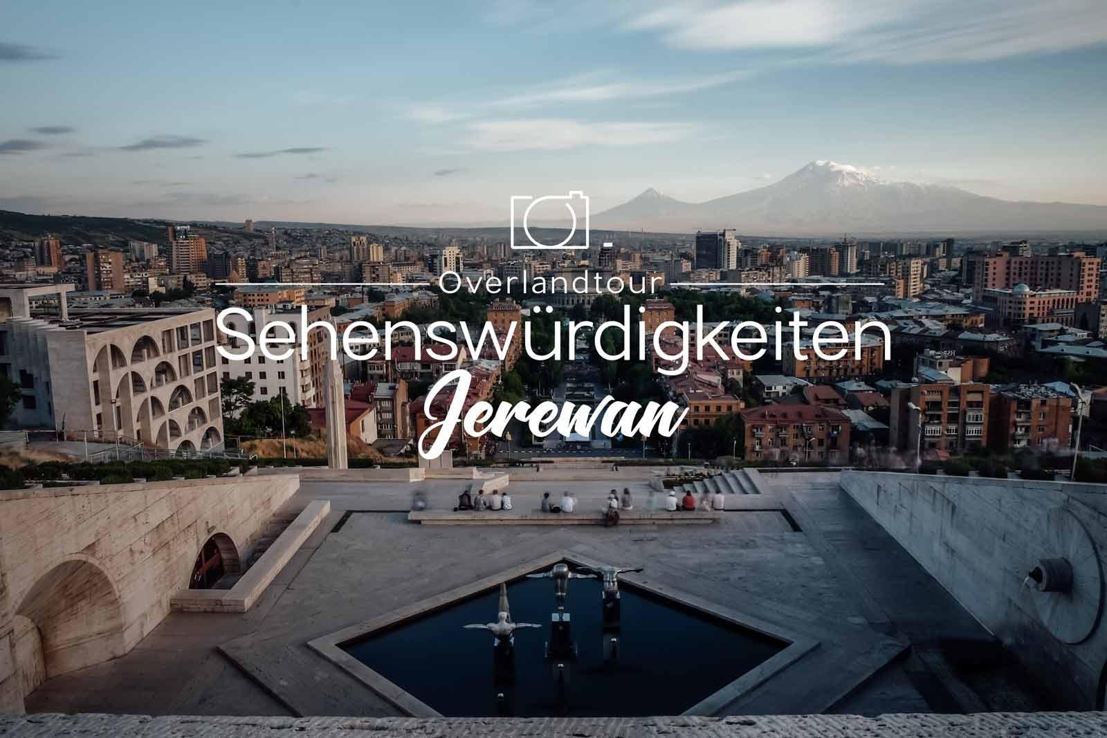 Jerewan 14 Sehenswürdigkeiten – Reise-Tipps